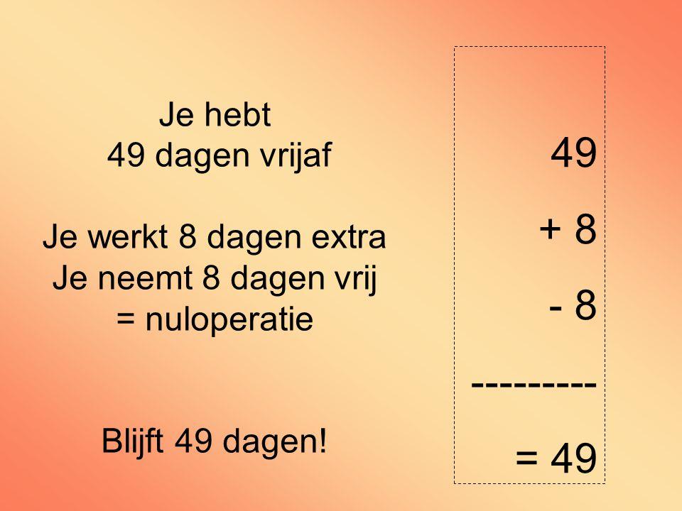 Je hebt 49 dagen vrijaf Je werkt 8 dagen extra Je neemt 8 dagen vrij = nuloperatie Blijft 49 dagen.