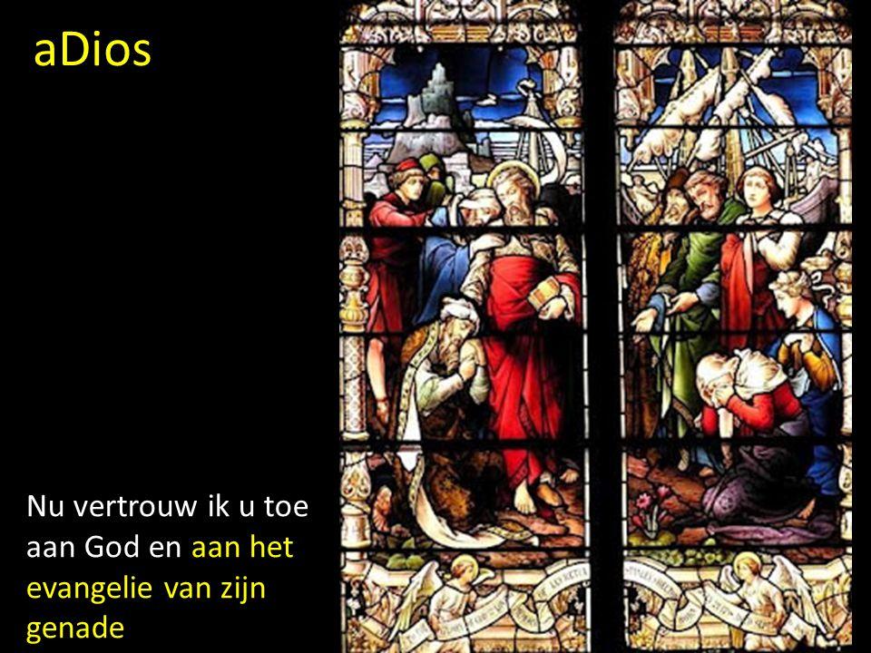 Nu vertrouw ik u toe aan God en aan het evangelie van zijn genade aDios