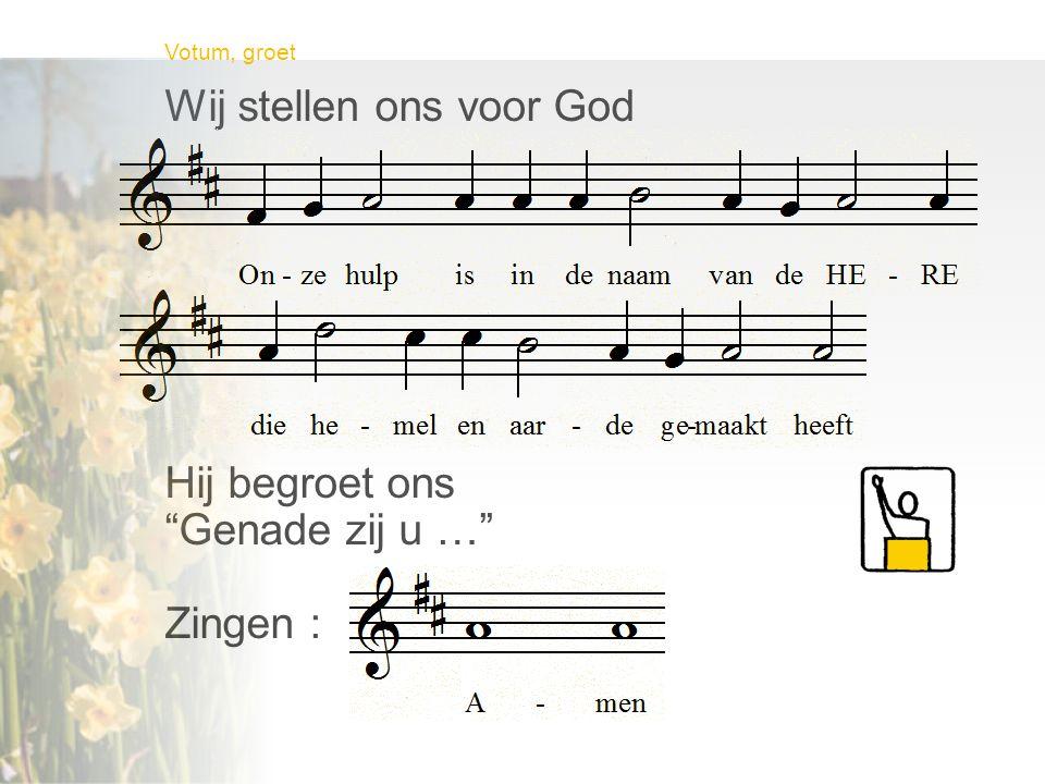 """Wij stellen ons voor God Hij begroet ons """"Genade zij u …"""" Zingen : Votum, groet"""