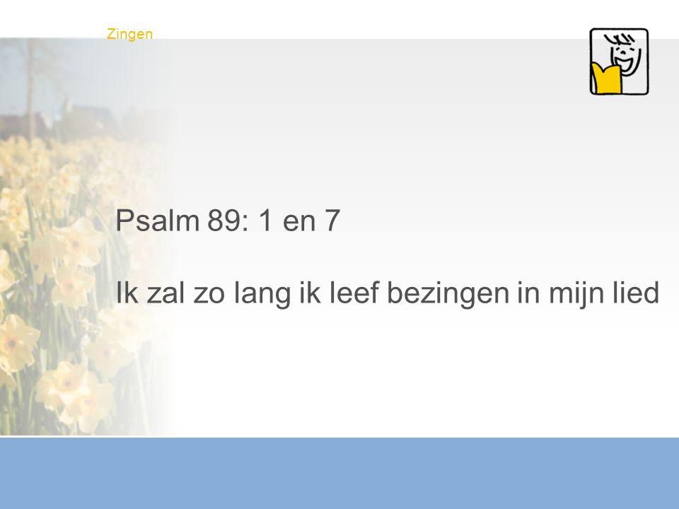 Zingen Psalm 89: 1 en 7 Ik zal zo lang ik leef bezingen in mijn lied