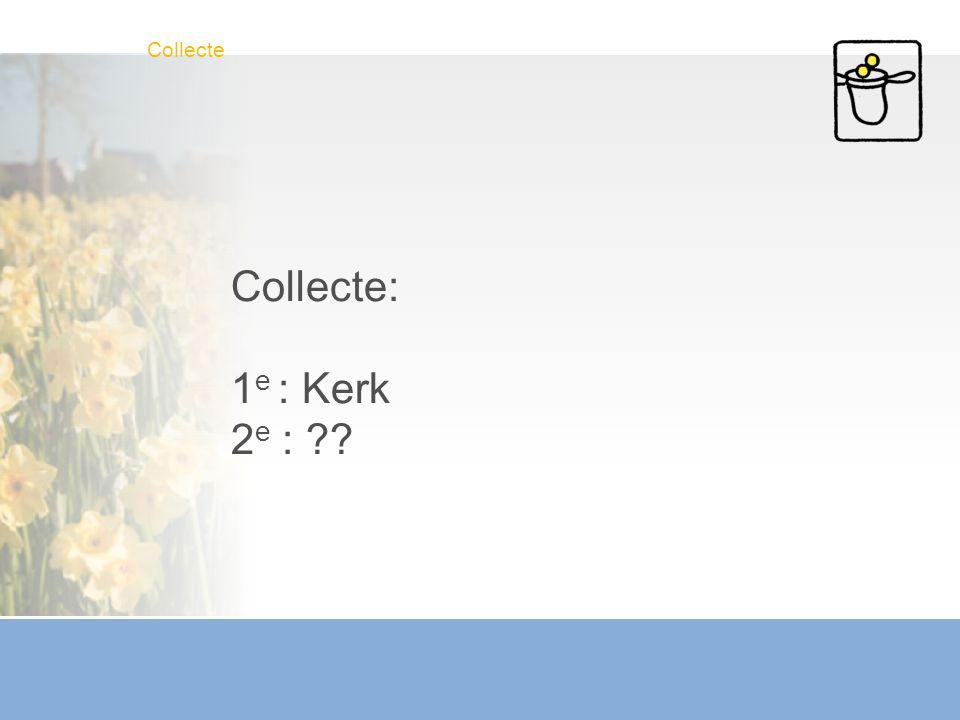 Collecte: 1 e : Kerk 2 e : ?? Collecte