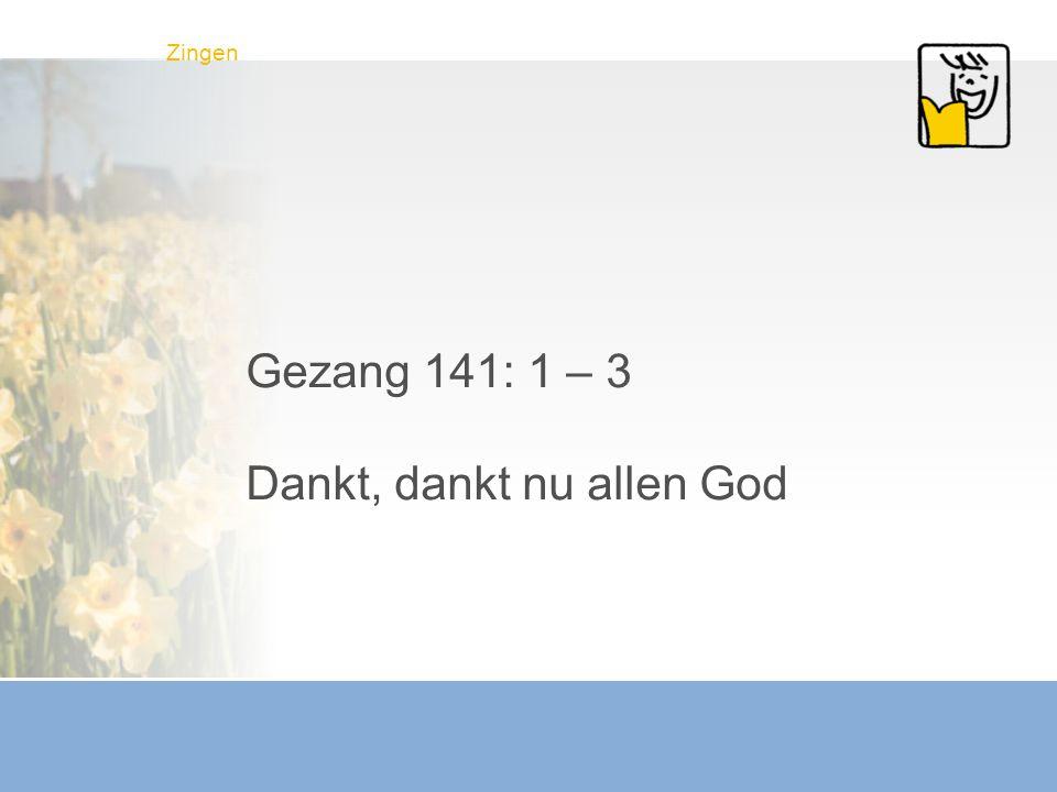 Zingen Gezang 141: 1 – 3 Dankt, dankt nu allen God