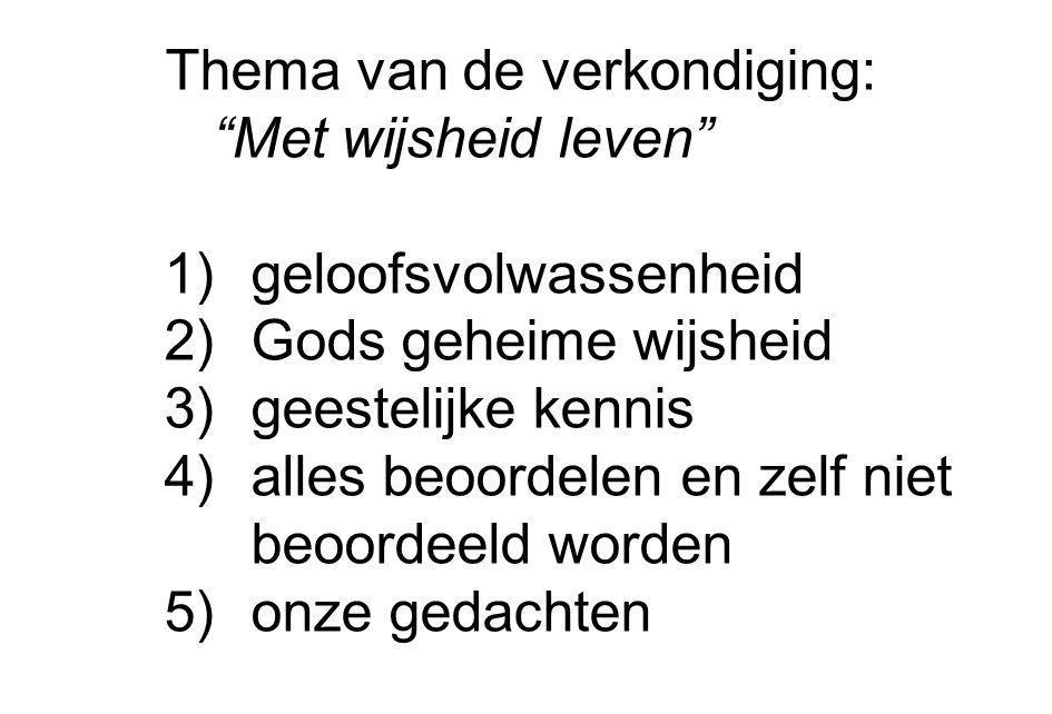 """Thema van de verkondiging: """"Met wijsheid leven"""" 1)geloofsvolwassenheid 2)Gods geheime wijsheid 3)geestelijke kennis 4)alles beoordelen en zelf niet be"""
