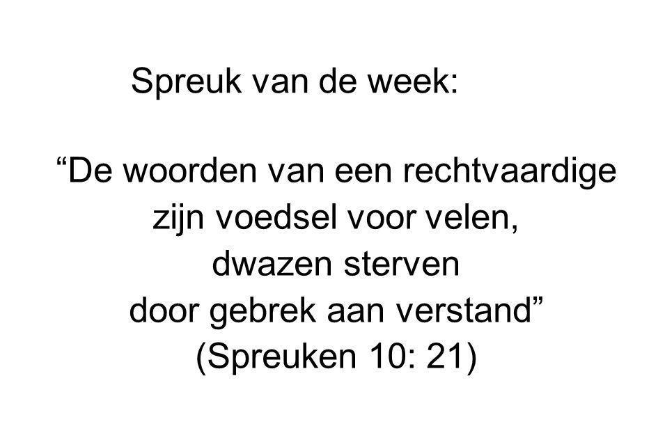 """Spreuk van de week: """"De woorden van een rechtvaardige zijn voedsel voor velen, dwazen sterven door gebrek aan verstand"""" (Spreuken 10: 21)"""