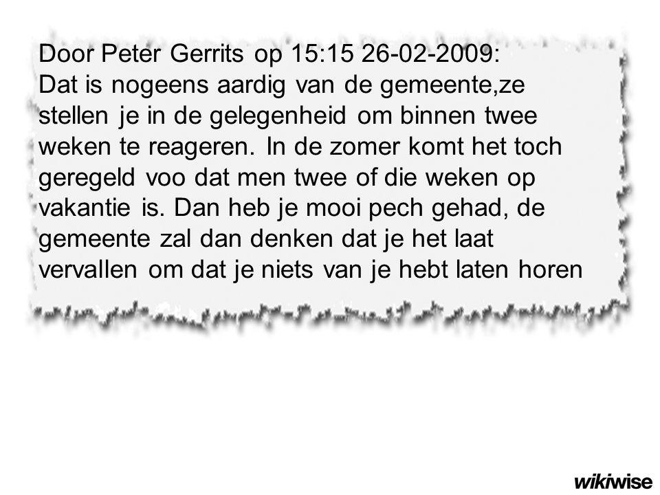 Door Peter Gerrits op 15:15 26-02-2009: Dat is nogeens aardig van de gemeente,ze stellen je in de gelegenheid om binnen twee weken te reageren. In de