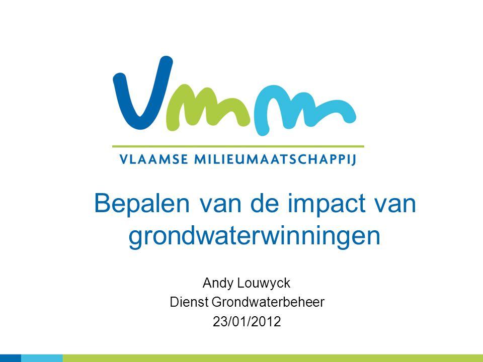 Bepalen van de impact van grondwaterwinningen Andy Louwyck Dienst Grondwaterbeheer 23/01/2012
