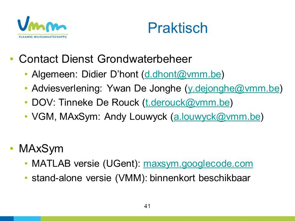 41 Praktisch Contact Dienst Grondwaterbeheer Algemeen: Didier D'hont (d.dhont@vmm.be)d.dhont@vmm.be Adviesverlening: Ywan De Jonghe (y.dejonghe@vmm.be)y.dejonghe@vmm.be DOV: Tinneke De Rouck (t.derouck@vmm.be)t.derouck@vmm.be VGM, MAxSym: Andy Louwyck (a.louwyck@vmm.be)a.louwyck@vmm.be MAxSym MATLAB versie (UGent): maxsym.googlecode.commaxsym.googlecode.com stand-alone versie (VMM): binnenkort beschikbaar
