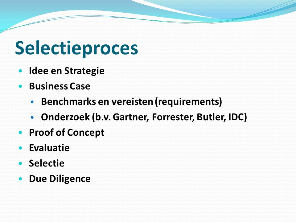 Selectieproces Idee en Strategie Business Case Benchmarks en vereisten (requirements) Onderzoek (b.v.