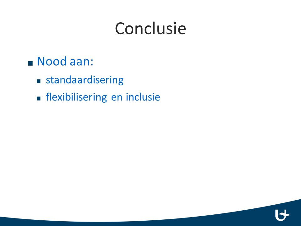 Conclusie Nood aan: standaardisering flexibilisering en inclusie