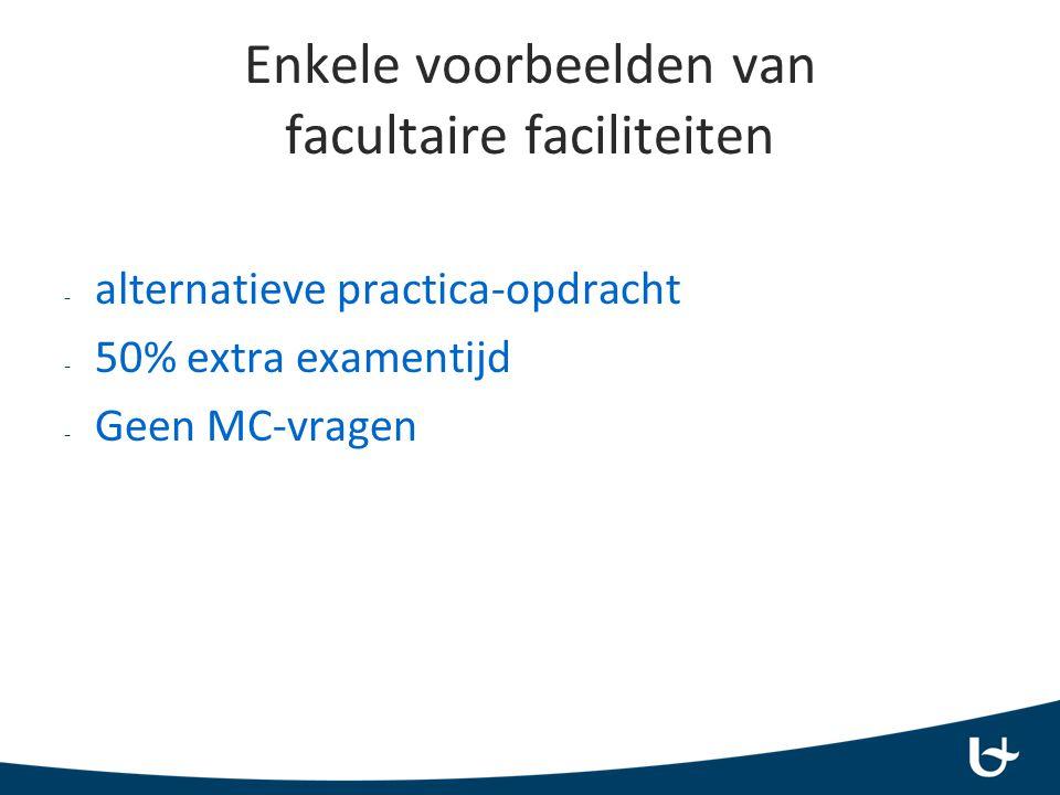 Enkele voorbeelden van facultaire faciliteiten - alternatieve practica-opdracht - 50% extra examentijd - Geen MC-vragen