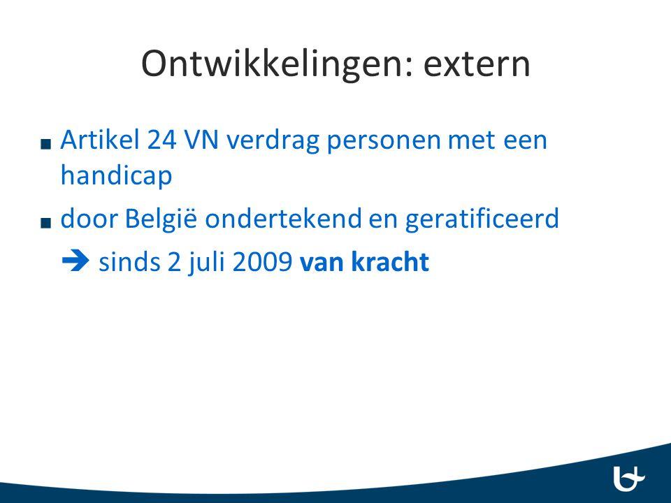 Artikel 24 VN verdrag personen met een handicap door België ondertekend en geratificeerd  sinds 2 juli 2009 van kracht Ontwikkelingen: extern