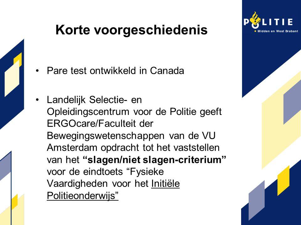 Korte voorgeschiedenis Pare test ontwikkeld in Canada Landelijk Selectie- en Opleidingscentrum voor de Politie geeft ERGOcare/Faculteit der Bewegingsw