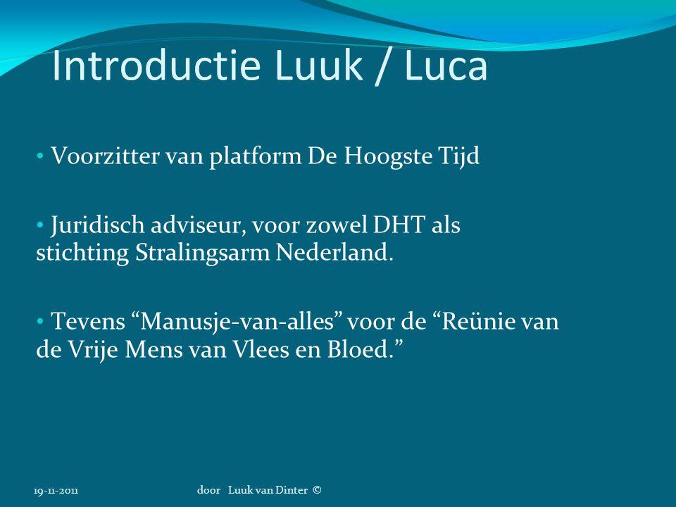 """Introductie Luuk / Luca Voorzitter van platform De Hoogste Tijd Juridisch adviseur, voor zowel DHT als stichting Stralingsarm Nederland. Tevens """"Manus"""