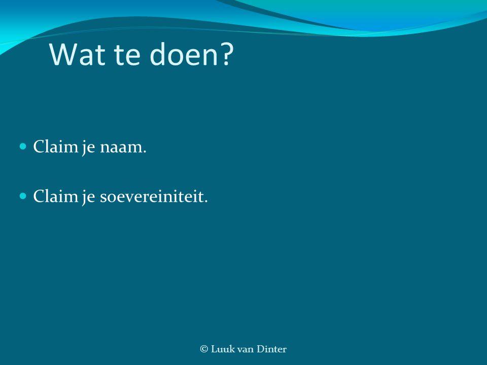 © Luuk van Dinter Wat te doen? Claim je naam. Claim je soevereiniteit.