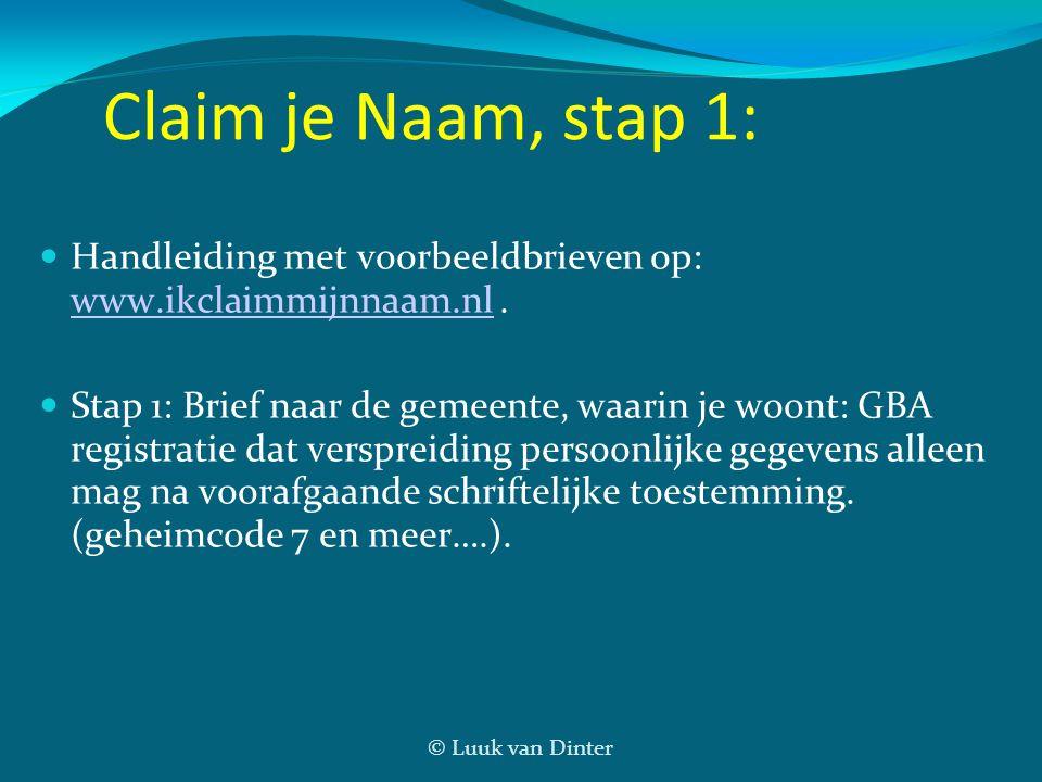 © Luuk van Dinter Claim je Naam, stap 1: Handleiding met voorbeeldbrieven op: www.ikclaimmijnnaam.nl. www.ikclaimmijnnaam.nl Stap 1: Brief naar de gem
