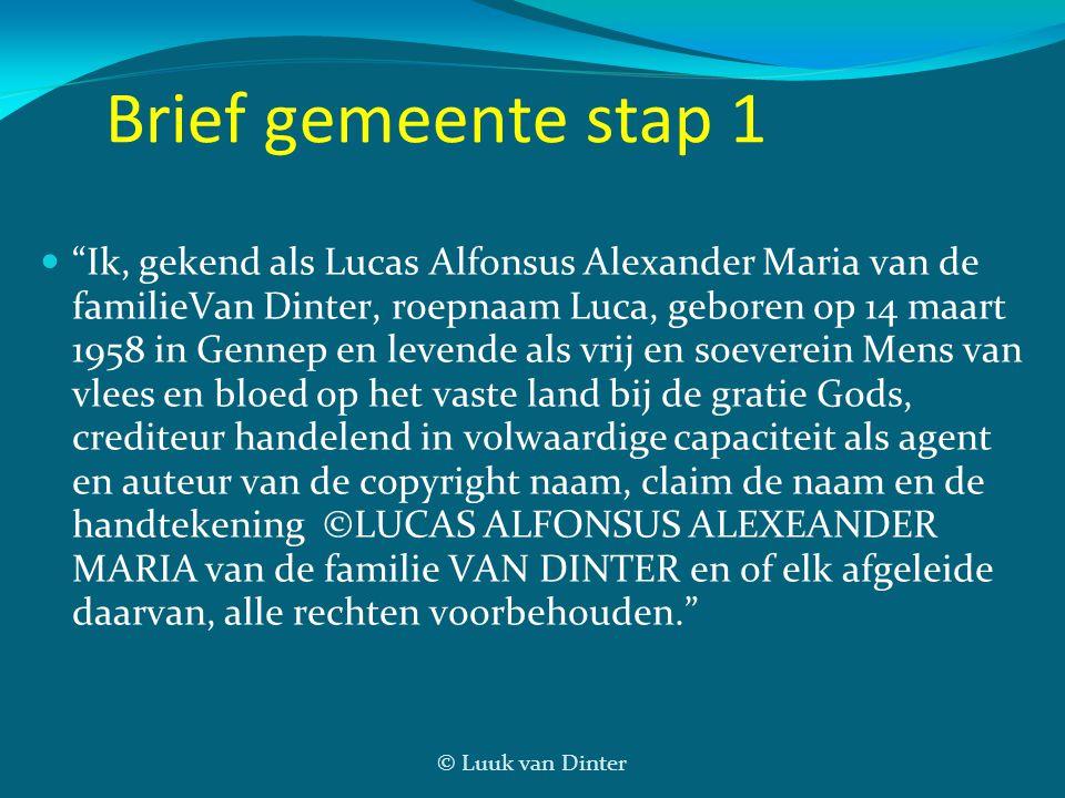 """© Luuk van Dinter Brief gemeente stap 1 """"Ik, gekend als Lucas Alfonsus Alexander Maria van de familieVan Dinter, roepnaam Luca, geboren op 14 maart 19"""