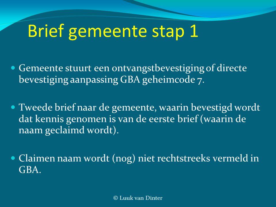 © Luuk van Dinter Brief gemeente stap 1 Gemeente stuurt een ontvangstbevestiging of directe bevestiging aanpassing GBA geheimcode 7. Tweede brief naar