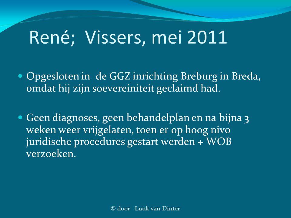 © door Luuk van Dinter René; Vissers, mei 2011 Opgesloten in de GGZ inrichting Breburg in Breda, omdat hij zijn soevereiniteit geclaimd had. Geen diag