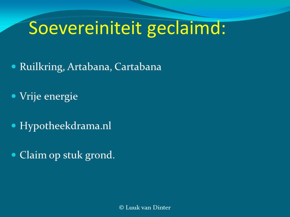© Luuk van Dinter Soevereiniteit geclaimd: Ruilkring, Artabana, Cartabana Vrije energie Hypotheekdrama.nl Claim op stuk grond.