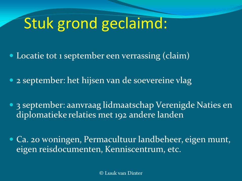 © Luuk van Dinter Stuk grond geclaimd: Locatie tot 1 september een verrassing (claim) 2 september: het hijsen van de soevereine vlag 3 september: aanvraag lidmaatschap Verenigde Naties en diplomatieke relaties met 192 andere landen Ca.