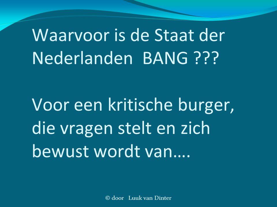 © door Luuk van Dinter Waarvoor is de Staat der Nederlanden BANG ??? Voor een kritische burger, die vragen stelt en zich bewust wordt van….