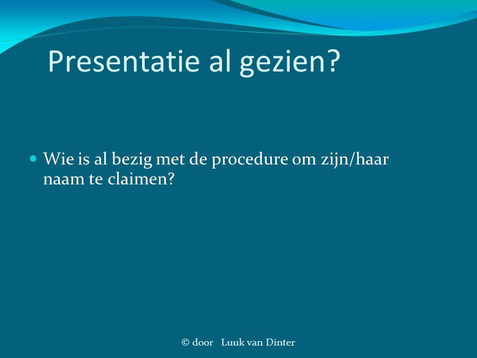 © door Luuk van Dinter Presentatie al gezien? Wie is al bezig met de procedure om zijn/haar naam te claimen?