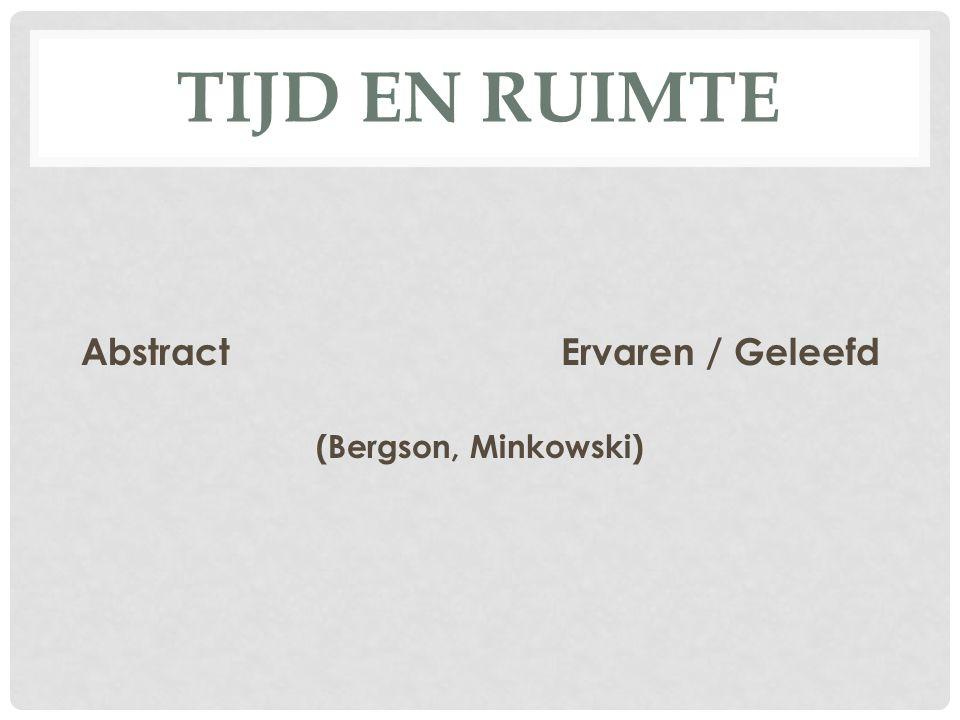 TIJD EN RUIMTE AbstractErvaren / Geleefd (Bergson, Minkowski)