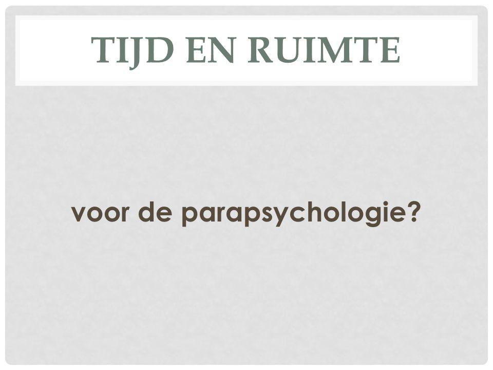 TIJD EN RUIMTE voor de parapsychologie