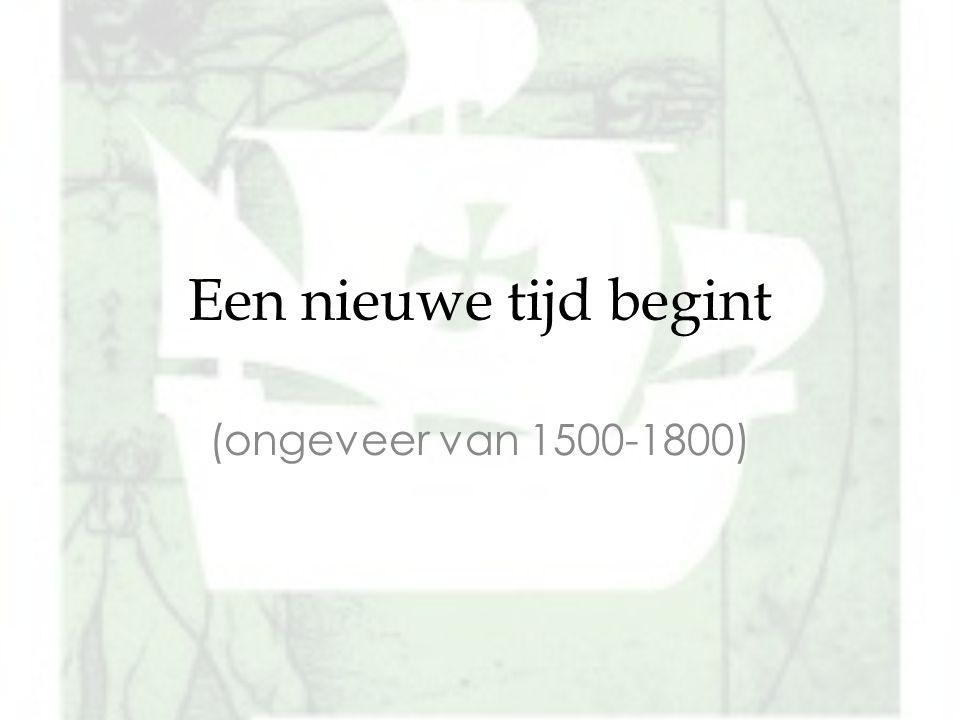 Een nieuwe tijd begint (ongeveer van 1500-1800)