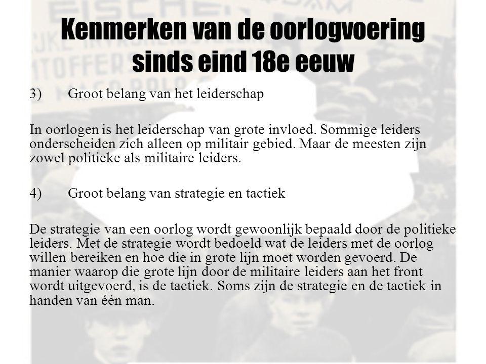 Kenmerken van de oorlogvoering sinds eind 18e eeuw 3) Groot belang van het leiderschap In oorlogen is het leiderschap van grote invloed.