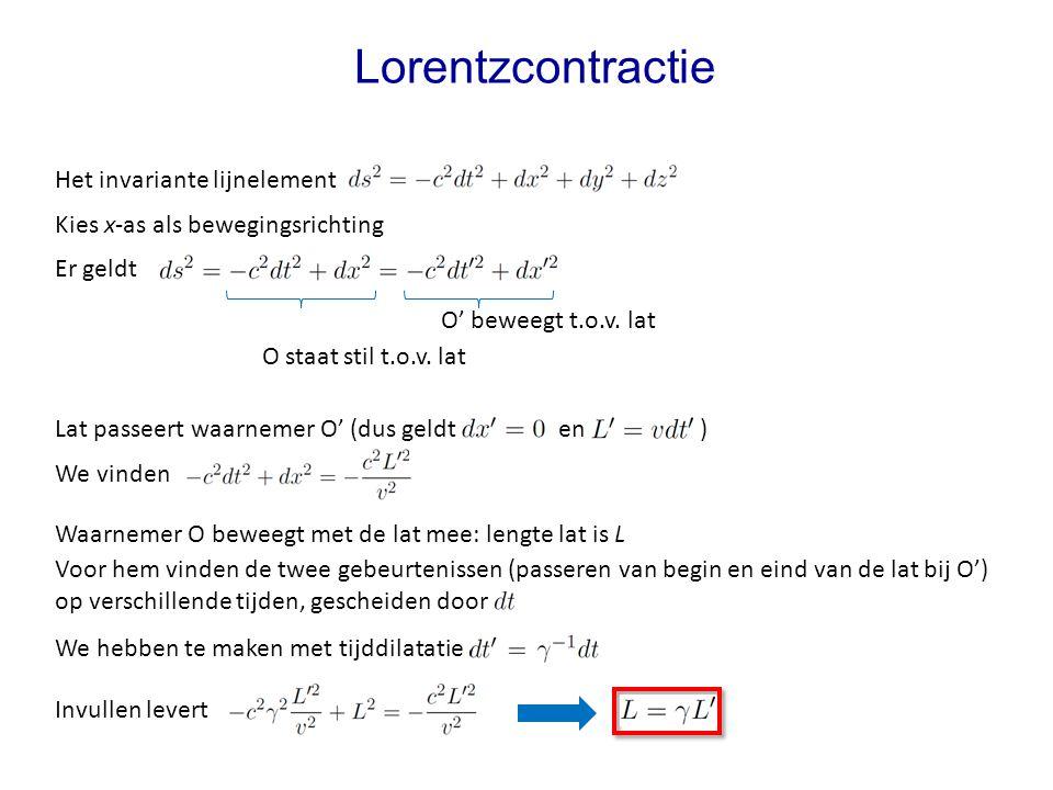 Lat passeert waarnemer O' (dus geldt en ) Lorentzcontractie Het invariante lijnelement Kies x-as als bewegingsrichting Er geldt Waarnemer O beweegt me