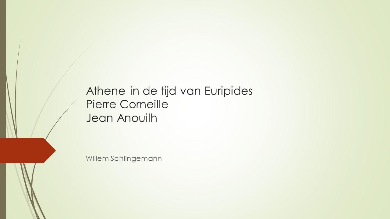 Athene in de tijd van Euripides Pierre Corneille Jean Anouilh Willem Schlingemann