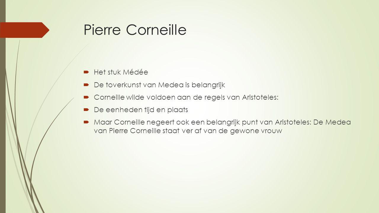 Pierre Corneille  Het stuk Médée  De toverkunst van Medea is belangrijk  Corneille wilde voldoen aan de regels van Aristoteles:  De eenheden tijd