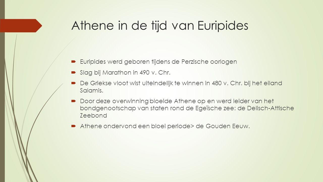 Athene in de tijd van Euripides  Euripides werd geboren tijdens de Perzische oorlogen  Slag bij Marathon in 490 v. Chr.  De Griekse vloot wist uite