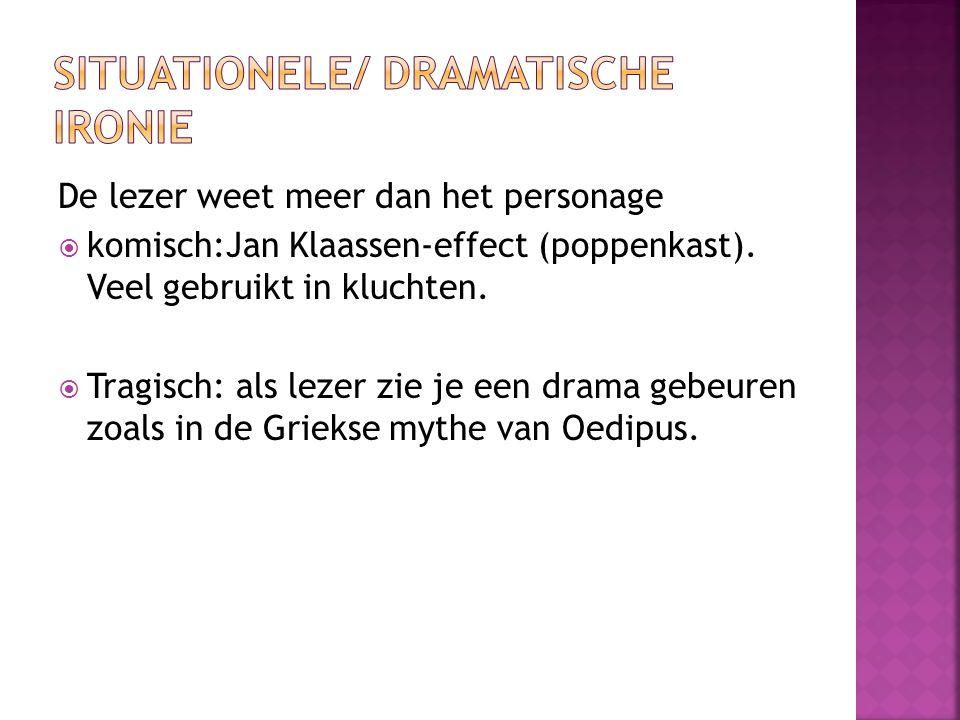 De lezer weet meer dan het personage  komisch:Jan Klaassen-effect (poppenkast). Veel gebruikt in kluchten.  Tragisch: als lezer zie je een drama geb