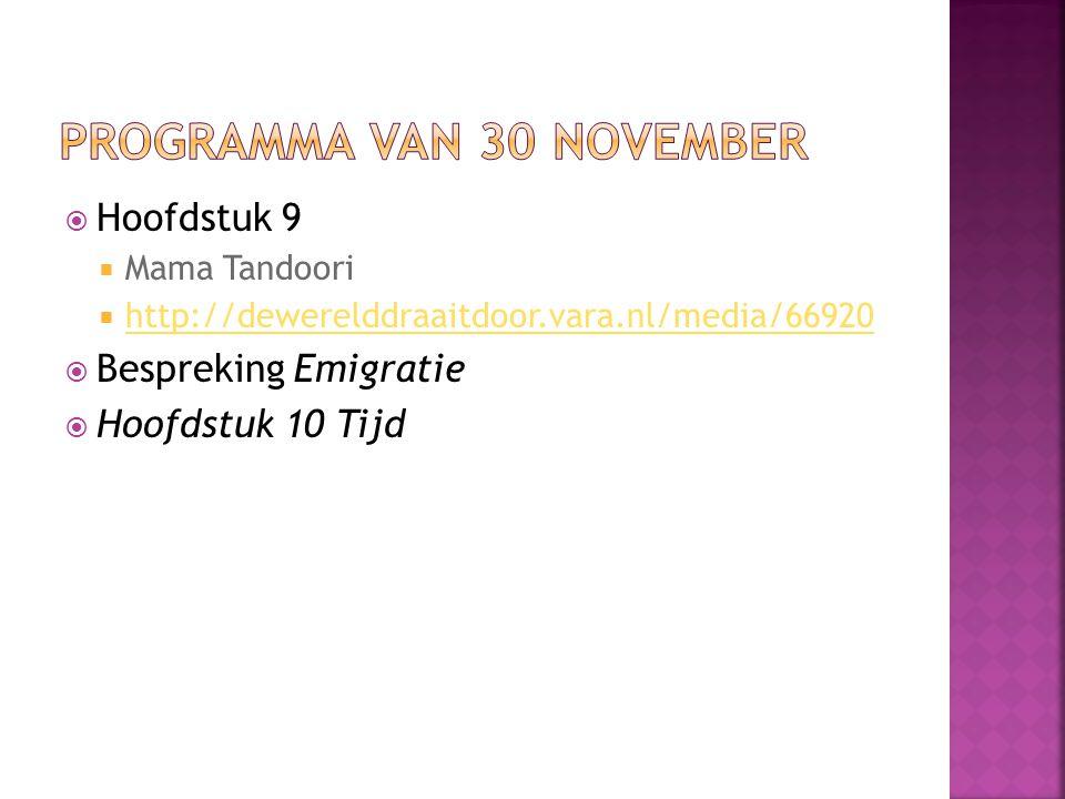  Hoofdstuk 9  Mama Tandoori  http://dewerelddraaitdoor.vara.nl/media/66920 http://dewerelddraaitdoor.vara.nl/media/66920  Bespreking Emigratie  H