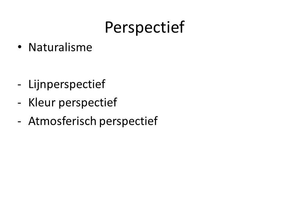 Perspectief Naturalisme -Lijnperspectief -Kleur perspectief -Atmosferisch perspectief