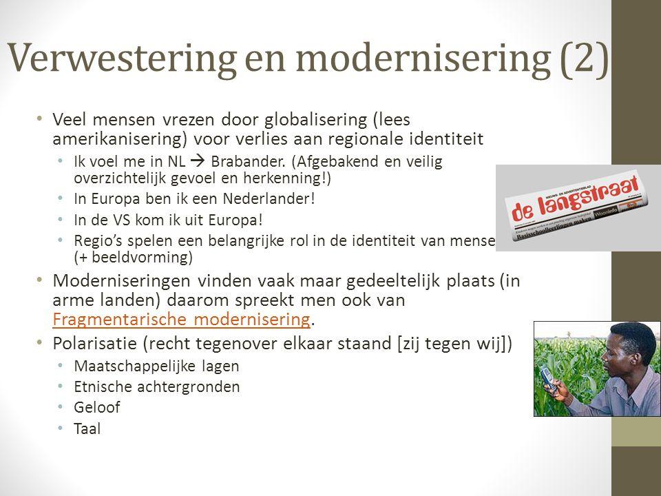 Verwestering en modernisering (2) Veel mensen vrezen door globalisering (lees amerikanisering) voor verlies aan regionale identiteit Ik voel me in NL