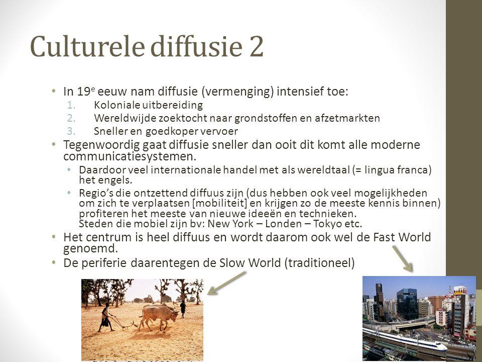 Culturele diffusie 2 In 19 e eeuw nam diffusie (vermenging) intensief toe: 1.Koloniale uitbereiding 2.Wereldwijde zoektocht naar grondstoffen en afzet