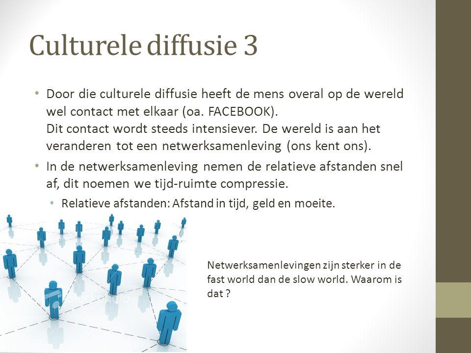 Culturele diffusie 3 Door die culturele diffusie heeft de mens overal op de wereld wel contact met elkaar (oa. FACEBOOK). Dit contact wordt steeds int