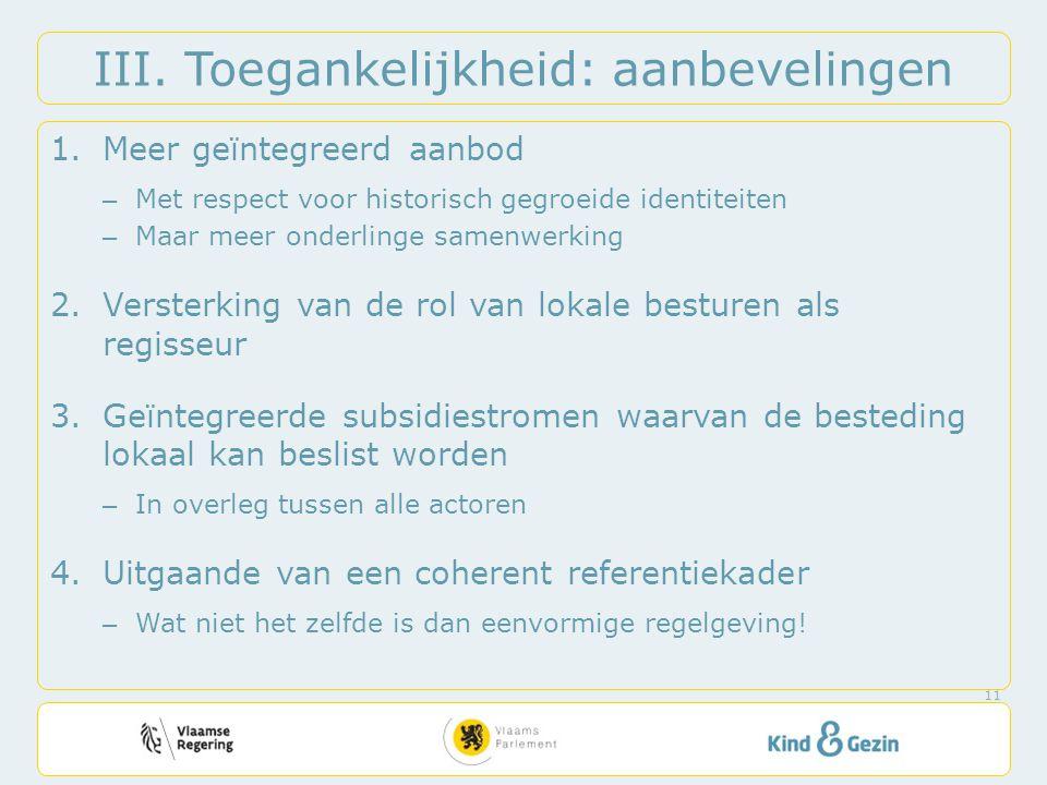 III. Toegankelijkheid: aanbevelingen 1.Meer geïntegreerd aanbod – Met respect voor historisch gegroeide identiteiten – Maar meer onderlinge samenwerki