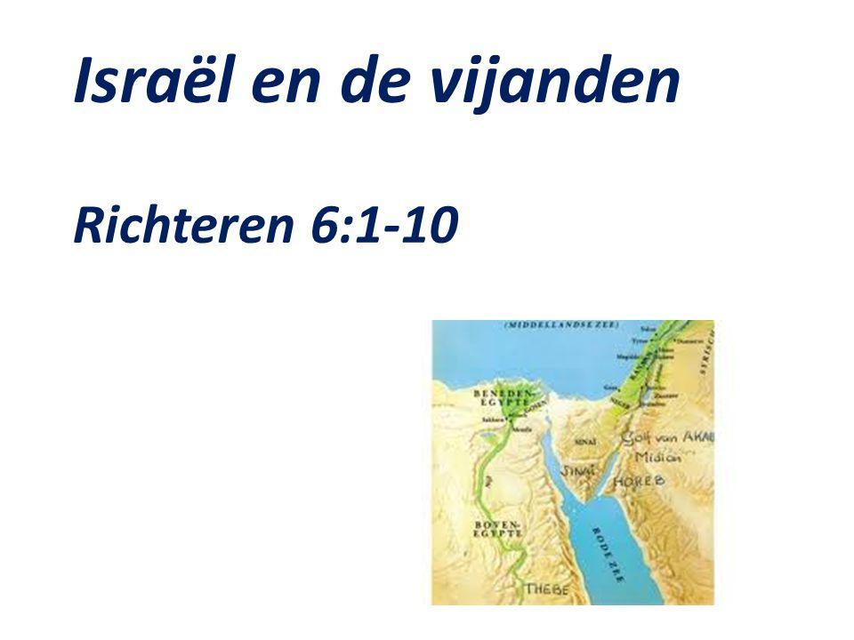 Israël en de vijanden Richteren 6:1-10