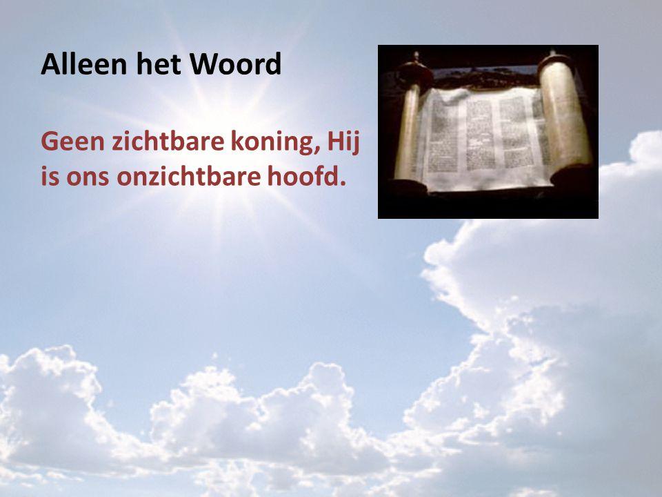 Alleen het Woord Geen zichtbare koning, Hij is ons onzichtbare hoofd.