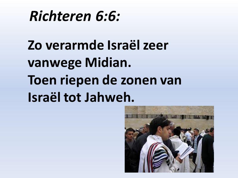Richteren 6:6: Zo verarmde Israël zeer vanwege Midian. Toen riepen de zonen van Israël tot Jahweh.
