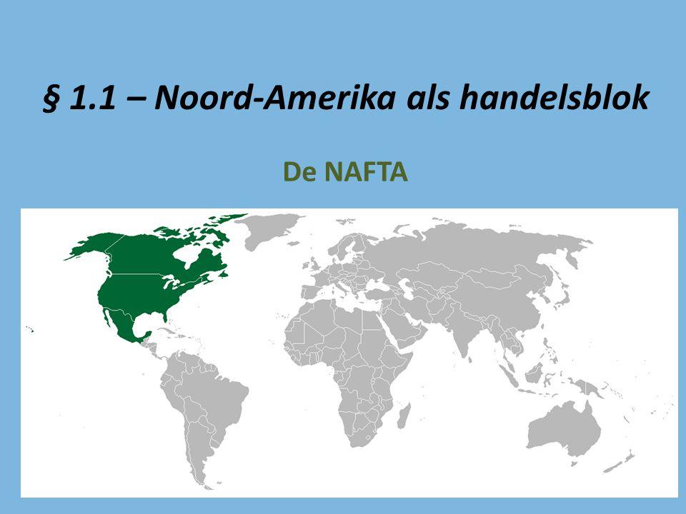 § 1.1 – Noord-Amerika als handelsblok De NAFTA