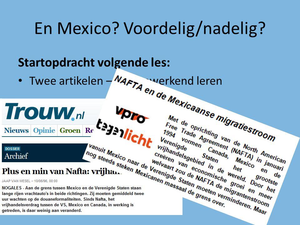 En Mexico? Voordelig/nadelig? Startopdracht volgende les: Twee artikelen – Samenwerkend leren