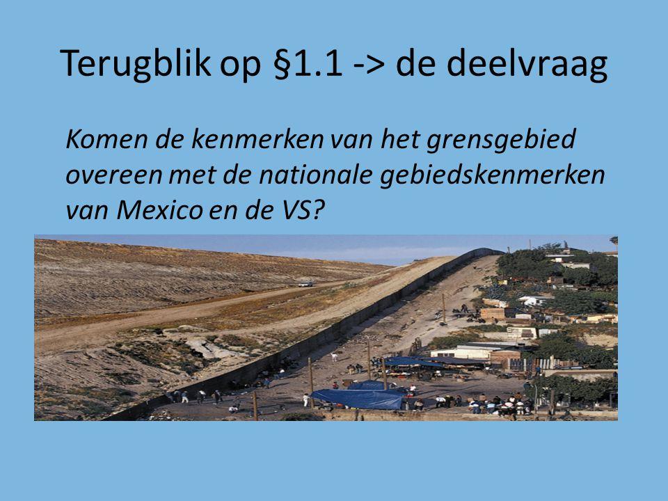 Terugblik op §1.1 -> de deelvraag Komen de kenmerken van het grensgebied overeen met de nationale gebiedskenmerken van Mexico en de VS?