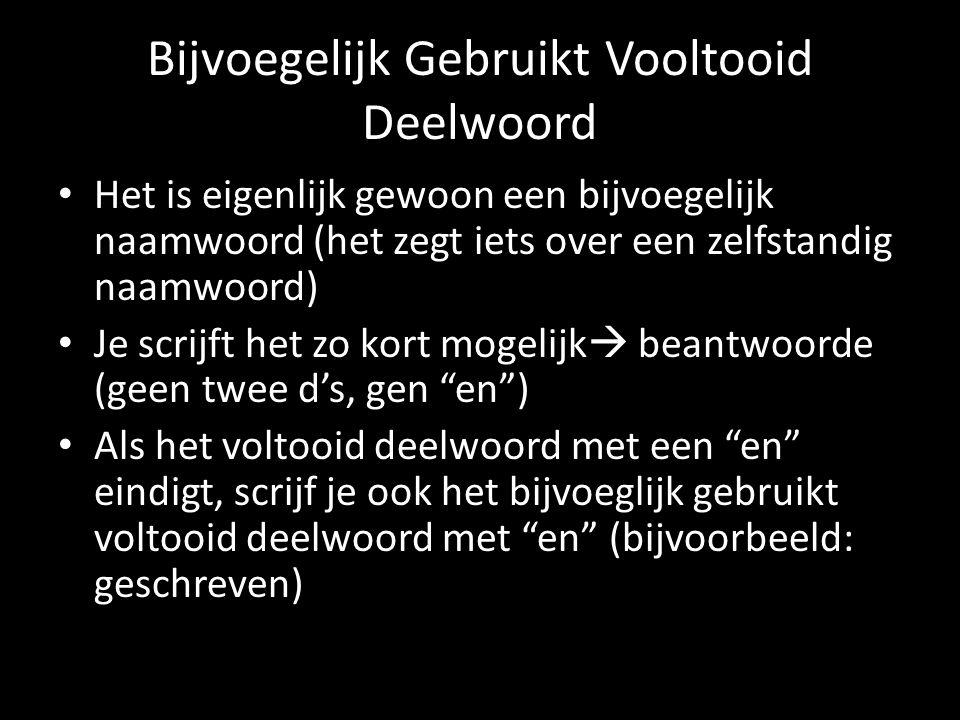 Bijvoegelijk Gebruikt Vooltooid Deelwoord Het is eigenlijk gewoon een bijvoegelijk naamwoord (het zegt iets over een zelfstandig naamwoord) Je scrijft