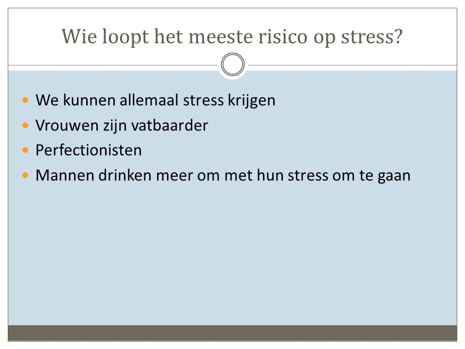 Wie loopt het meeste risico op stress.