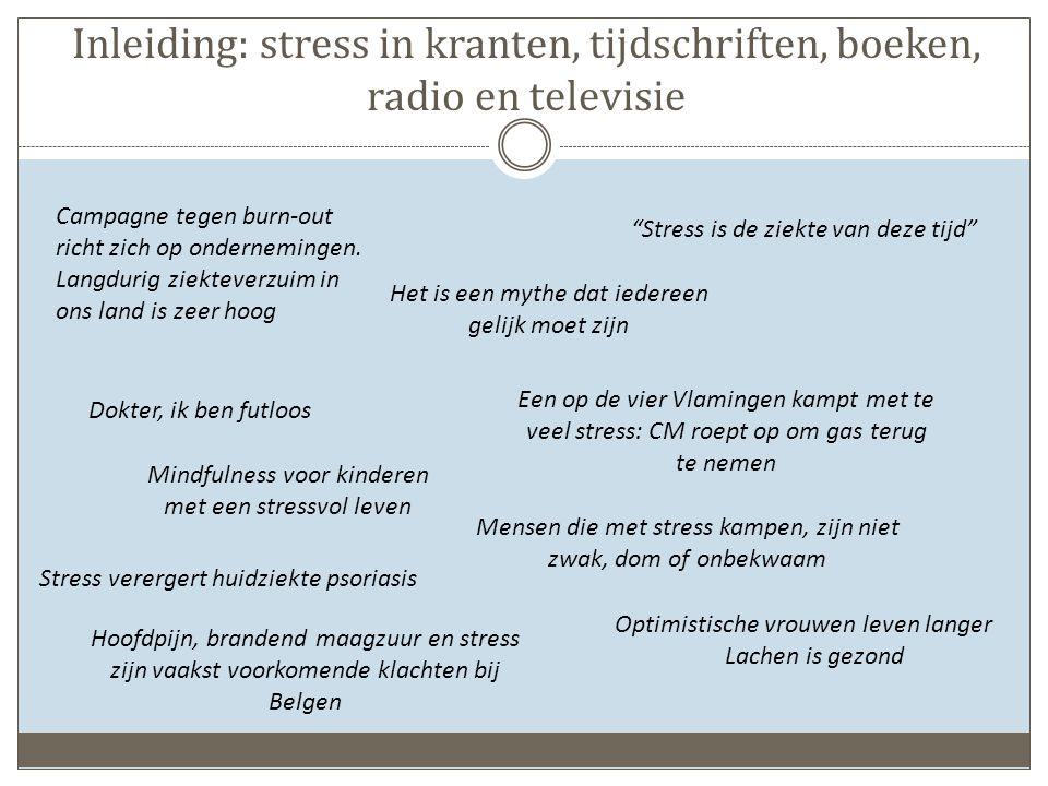 Stress in het dagdagelijkse leven CM-stresstest (december 2009)  1/4 Vlamingen: hoog tot zeer hoog stressniveau  Kinderen: 62% van 6 tot 12-jarigen kampt met stress Stress is even slecht voor een ongeboren baby als roken.